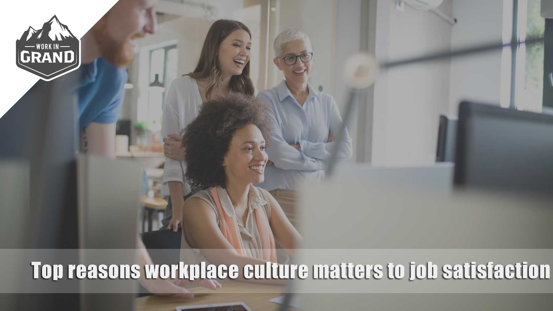 Top reasons workplace culture matters to job satisfaction