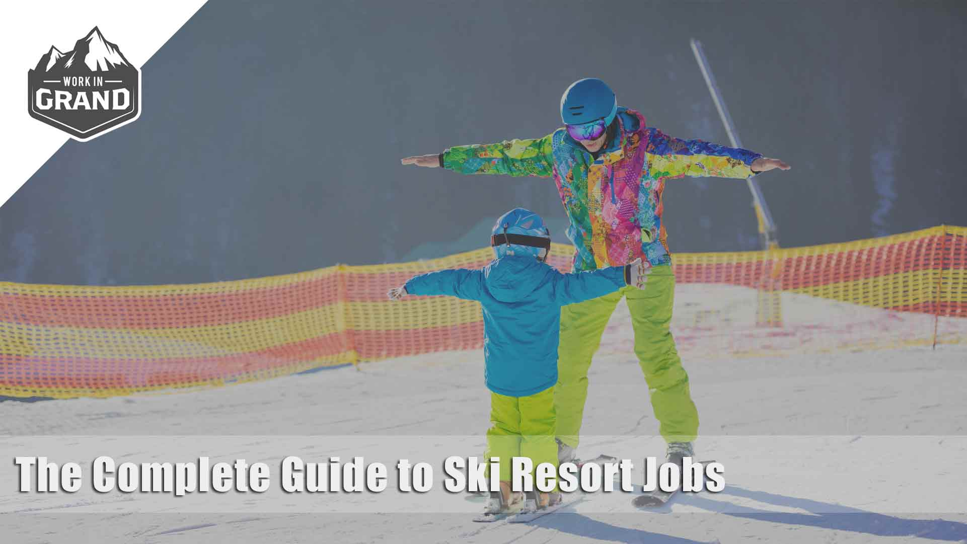 The Complete Guide to Ski Resort Jobs